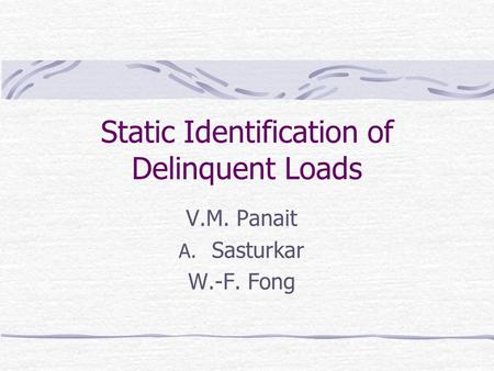 Static Identification of Delinquent Loads V.M. Panait A. Sasturkar W.-F. Fong.
