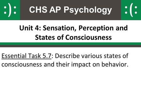 CHS AP Psychology Unit 4: Sensation, Perception and States of Consciousness Essential Task 5.7: Describe various states of consciousness and their impact.