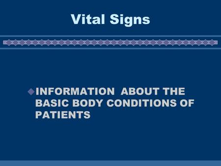 Vital Signs  INFORMATION ABOUT THE BASIC BODY CONDITIONS OF PATIENTS.