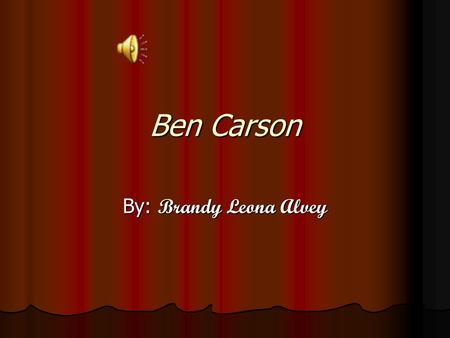 Ben Carson By: Brandy Leona Alvey Ben without his father When Ben was a child his dad had to leave and never come back because his daddy had another.