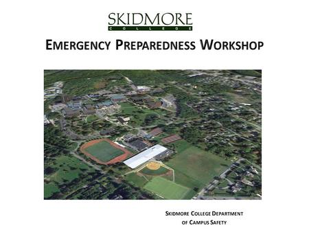 AGENDA  Emergency Procedures Poster Review  Emergency Equipment  Skidmore Urgent Notification System (SUNS), Siren, Text Message, Website, Email, Facebook,