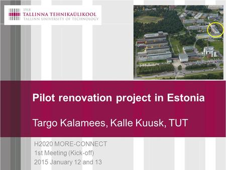 Click to edit Master title style Pilot renovation project in Estonia Targo Kalamees, Kalle Kuusk, TUT H2020 MORE-CONNECT 1st Meeting (Kick-off) 2015 January.