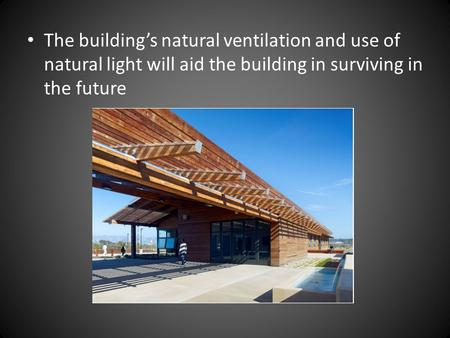 The building's natural ventilation and use of natural light will aid the building in surviving in the future.