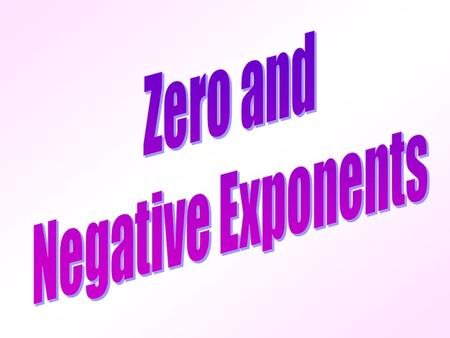 1)Be able to evaluate powers that have zero exponents. 2)Be able to evaluate powers that have negative exponents. 3)Rewrite expressions so that exponents.