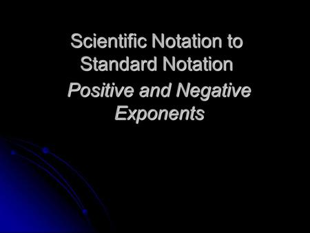 Scientific Notation to Standard Notation Positive and Negative Exponents.