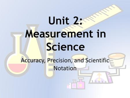 Unit 2: Measurement in Science Accuracy, Precision, and Scientific Notation.