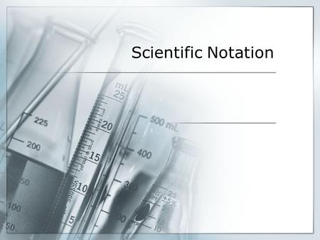 Scientific Notation.  Allows us to write very big and very small numbers.