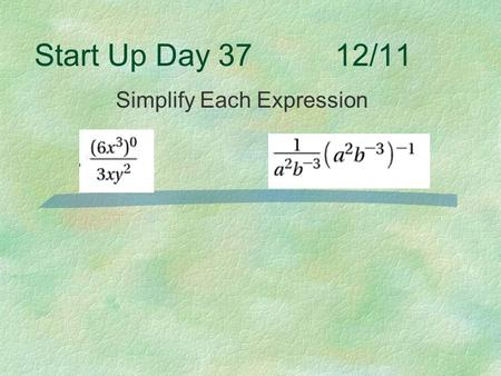 Start Up Day 37 12/11 Simplify Each Expression. 6-4 Rational Exponents In other words, exponents that are fractions.