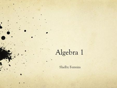 Algebra 1 Shelby Ferreira. Vocabulary Variable Coefficient Exponent Like terms Expression Equation.