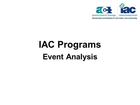 IAC Programs Event Analysis. Attendance Open to all members but registration maximum is determined by the size of the room. Duration90 minutes Room Set-upTheater.