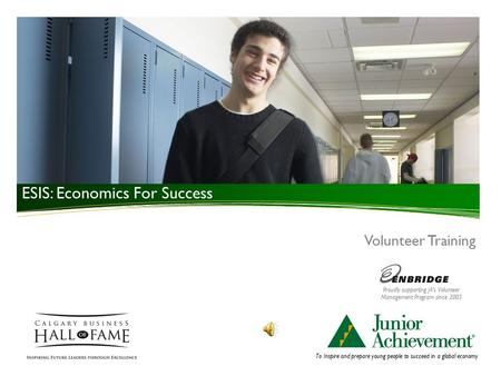 To Inspire and prepare young people to succeed in a global economy Volunteer Training ESIS: Economics For Success Proudly supporting JA's Volunteer Management.