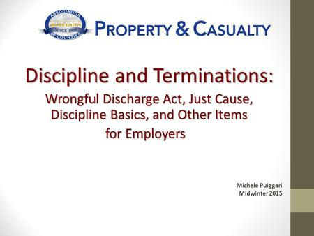 Discipline and Terminations: Wrongful Discharge Act, Just Cause, Discipline Basics, and Other Items for Employers for Employers Michele Puiggari Midwinter.