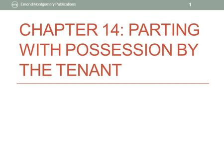 CHAPTER 14: PARTING WITH POSSESSION BY THE TENANT Emond Montgomery Publications 1.