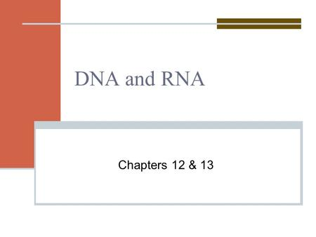 DNA and RNA Chapters 12 & 13. Hershey and Chase Performed two experiments to show that DNA is genetic material. Worked with viruses to determine if it.