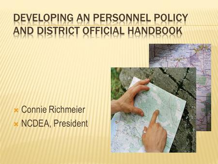  Connie Richmeier  NCDEA, President. Where do I begin??? What will provide direction for supervisors and employees.
