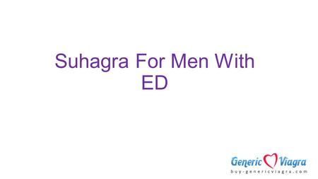 Suhagra For Men With ED. Suhagra is an effective treatment over male impotency problem. It contains Sildenafil Citrate as its main active ingredient.