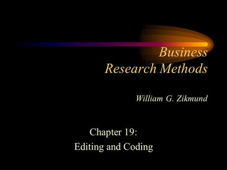 Business Research Methods William G. Zikmund Chapter 19: Editing and Coding.