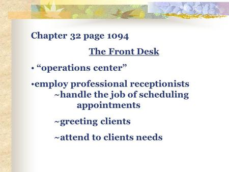 "Chapter 32 page 1094 The Front Desk ""operations center"" employ professional receptionists ~handle the job of scheduling appointments ~greeting clients."