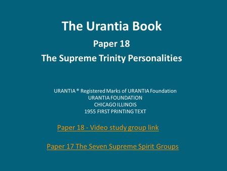 The Urantia Book Paper 18 The Supreme Trinity Personalities Paper 18 - Video study group link Paper 17 The Seven Supreme Spirit Groups.