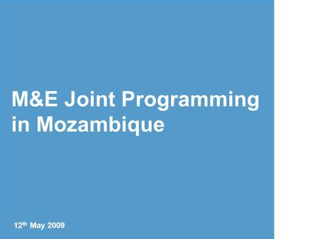 M&E Joint Programming in Mozambique 12 th May 2009.