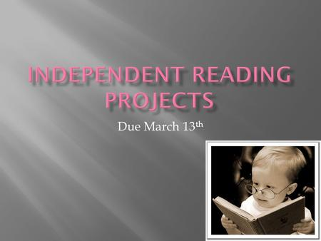 Due March 13 th.  Tomorrow, Friday, Reading Day  Meet in the classroom  Media Center  Literacy Week-Next Week  See next slide  VLT  Monday, February.