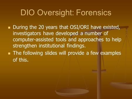 DIO Oversight: Forensics During the 20 years that OSI/ORI have existed, investigators have developed a number of computer-assisted tools and approaches.
