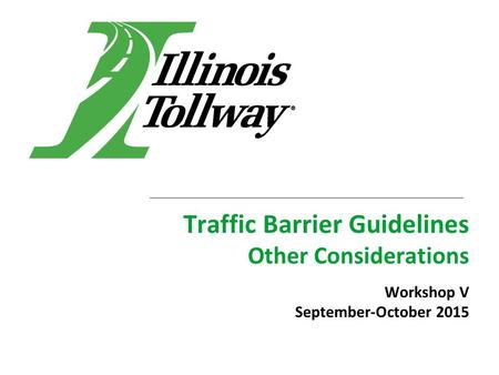 Traffic Barrier Guidelines Other Considerations Workshop V September-October 2015.