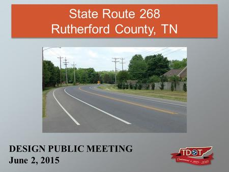State Route 268 Rutherford County, TN DESIGN PUBLIC MEETING June 2, 2015.