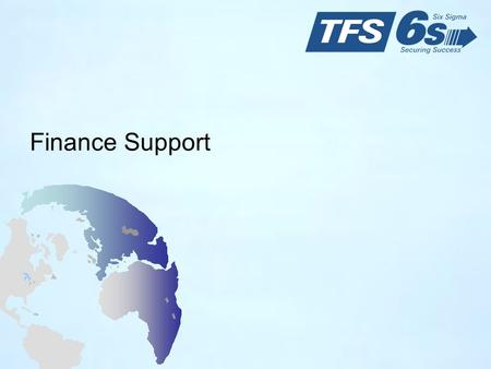 Finance Support. 2 Roles and Responsibilities of the Finance Support Team Policy Setting ◦Define Savings/Benefits ◦Provide tools for financial analysts.