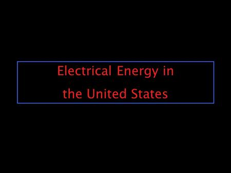 Electrical Energy in the United States Generating Electricity Electricity = moving electrons To move electrons wire, magnet and motion Spin a magnet.
