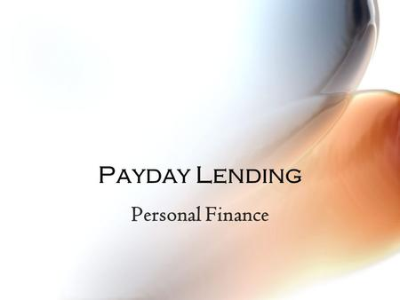 Payday Lending Personal Finance. © Family Economics & Financial Education – Revised November 2006 – Credit Unit – Payday Lending Funded by a grant from.