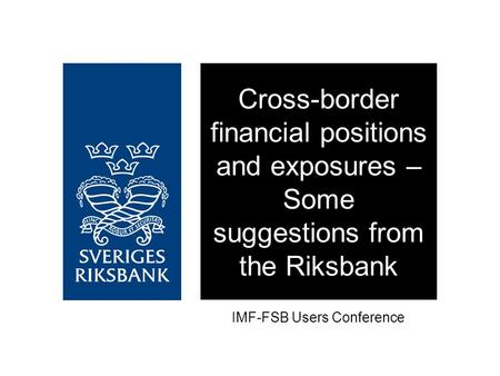 Cross-border financial positions and exposures – Some suggestions from the Riksbank IMF-FSB Users Conference.