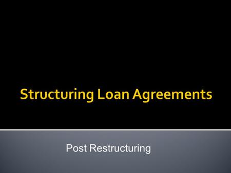Post Restructuring.  Preamble  Amount and term of the loan  Representations and warranties  Conditions of lending.