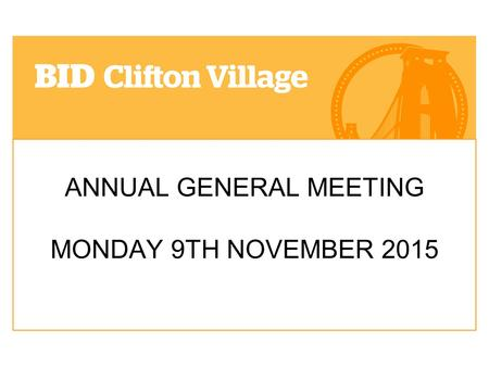 ANNUAL GENERAL MEETING MONDAY 9TH NOVEMBER 2015. WELCOME & INTRODUCTION.