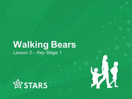 Walking Bears Lesson 2 – Key Stage 1 Walking Bears Lesson 2 – Key Stage 1.