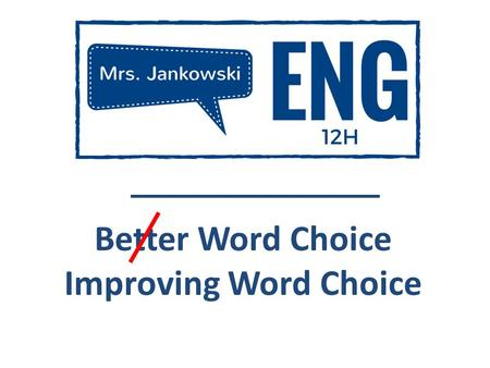 Better Word Choice Improving Word Choice. Word Choice Ellen's Word Game Ellen's Sample.