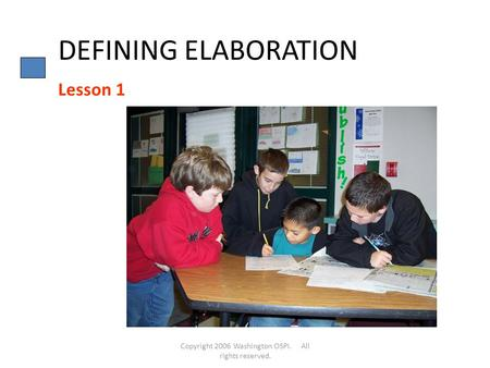 Copyright 2006 Washington OSPI. All rights reserved. DEFINING ELABORATION Lesson 1.