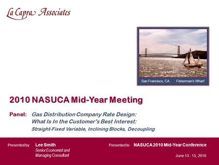 2010 NASUCA Mid-Year Meeting NASUCA 2010 Mid-Year Conference Presented by: Lee Smith Senior Economist and Managing Consultant Presented to: June 13 - 15,