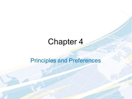Chapter 4 Principles and Preferences. Main Topics Principles of decision-making Consumer preferences Substitution between goods Utility.