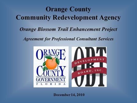 Orange County Community Redevelopment Agency Orange Blossom Trail Enhancement Project Agreement for Professional Consultant Services December 14, 2010.