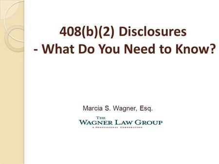 408(b)(2) Disclosures - What Do You Need to Know? Marcia S. Wagner, Esq.
