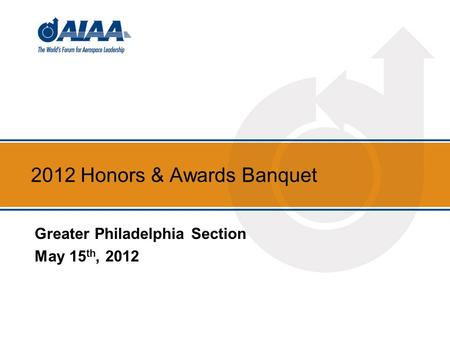 2012 Honors & Awards Banquet Greater Philadelphia Section May 15 th, 2012.