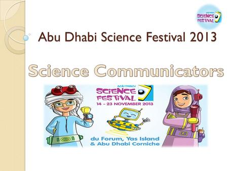 Abu Dhabi Science Festival 2013. Content Event Overview Objectives Audience Science Communicators.