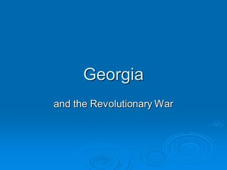 Georgia and the Revolutionary War. Loyalists/Patriots  Loyalists/Tories/British Royalists/King's Friends  Patriots/Whigs/Liberty Boys/ Colonials/Sons.