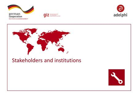 Stakeholders and institutions. 2 Imprint Published by: Contact adelphi Caspar-Theyss-Strasse 14a 14193 Berlin / Germany T +49 30-8900068-0 F +49 30-8900068-10.