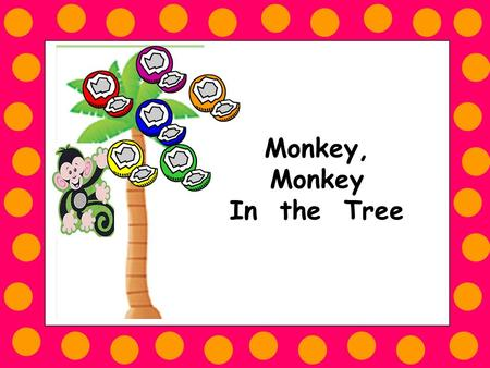 Monkey, Monkey In the Tree. Monkey, monkey in the tree Throw the yellow coconut down to me!