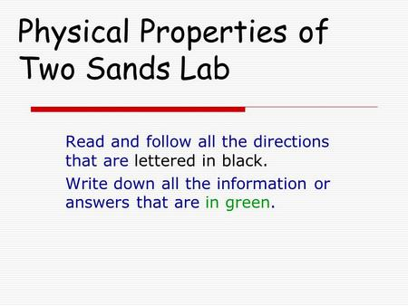Physical Properties of Two Sands Lab Read and follow all the directions that are lettered in black. Write down all the information or answers that are.