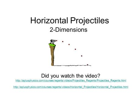 Horizontal Projectiles 2-Dimensions Did you watch the video?