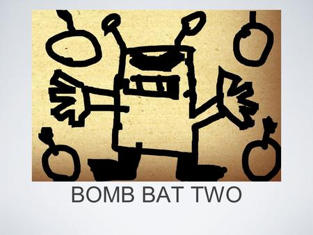 BOMB BAT TWO. There were robots that were laying bombs. They were fighting. They were playing hard because the last robot moving wins a brick of gold.