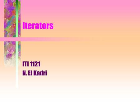 Iterators ITI 1121 N. El Kadri. Motivation Given a (singly) linked-list implementation of the interface List, defined as follows, public interface List.